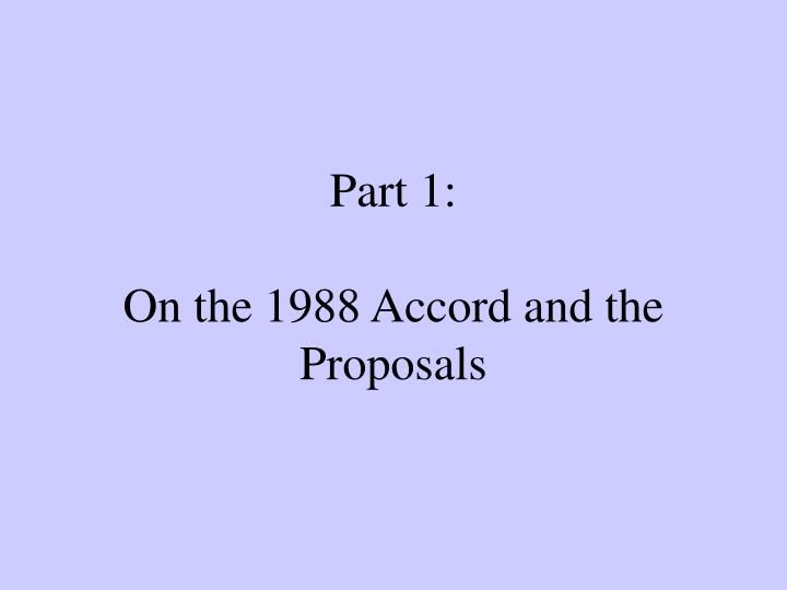 Part 1 on the 1988 accord and the proposals