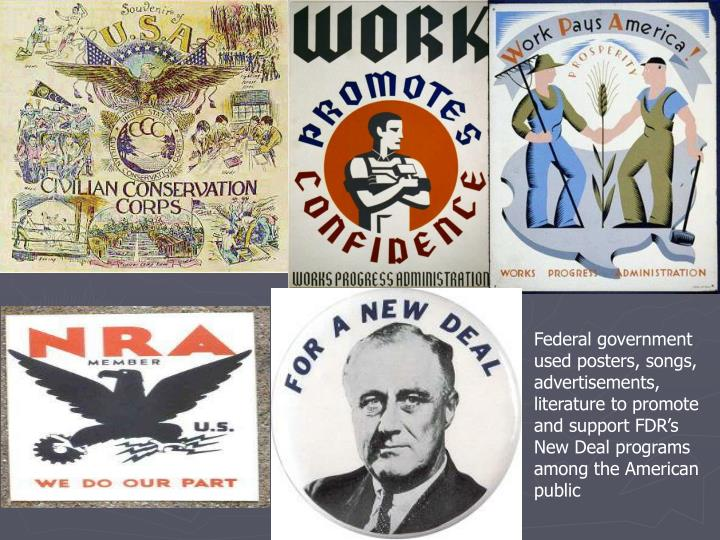Federal government used posters, songs, advertisements, literature to promote and support FDR's New Deal programs among the American public