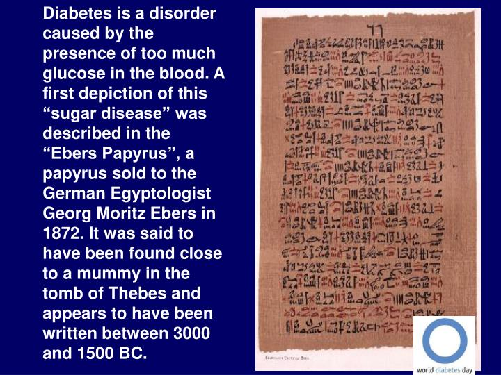 Diabetes is a disorder caused by the presence of too much glucose in the blood. A first depiction of...