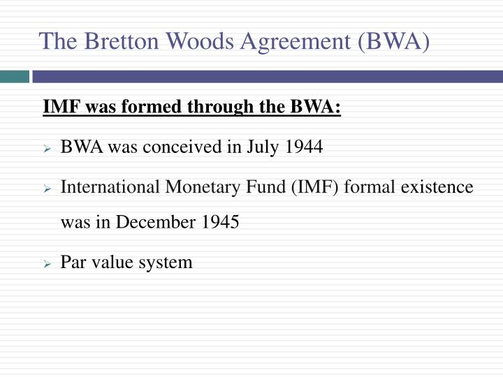The Bretton Woods Agreement (BWA)