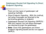 gatekeeper routed call signaling vs direct endpoint signaling