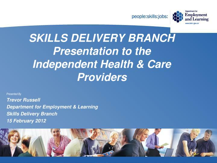 Skills delivery branch presentation to the independent health care providers