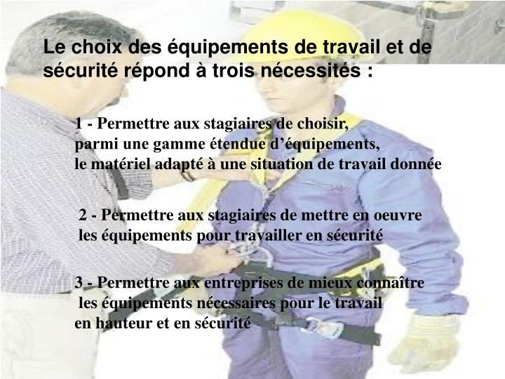 Le choix des équipements de travail et de sécurité répond à trois nécessités: