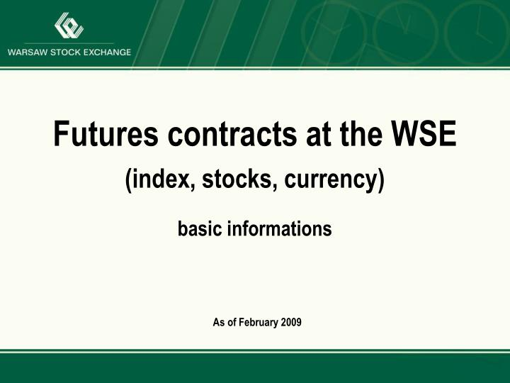 Futures contracts at the wse index stocks currency basic informations
