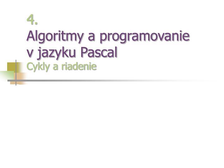 4 algoritmy a programovanie v jazyku pascal cykly a riadenie n.