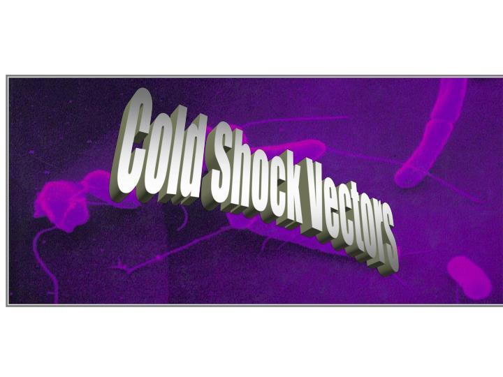 Cold Shock Vectors