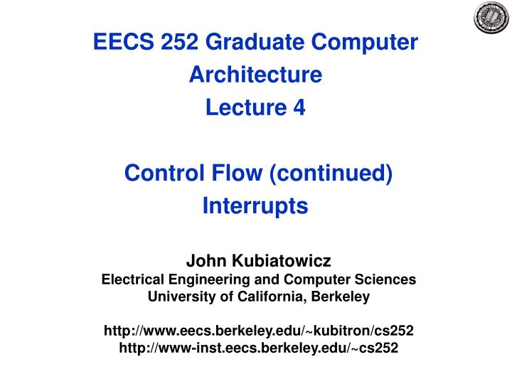 eecs 252 graduate computer architecture lecture 4 control flow continued interrupts n.