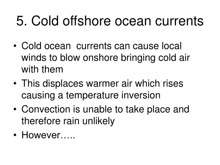 5. Cold offshore ocean currents