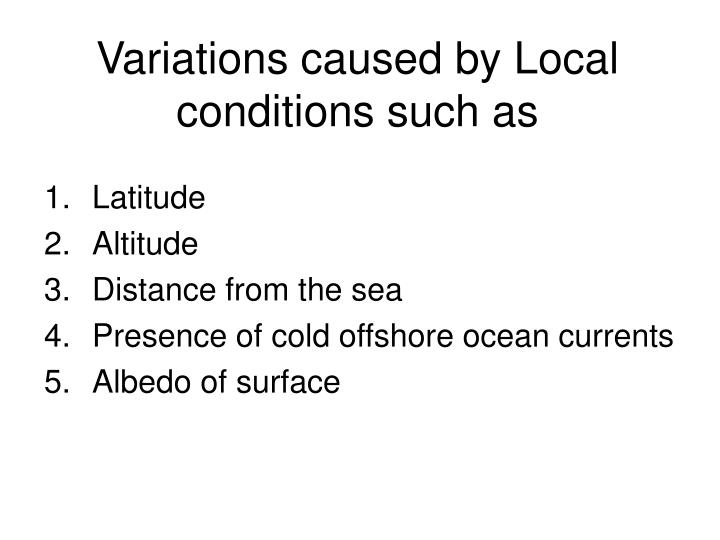 Variations caused by Local conditions such as