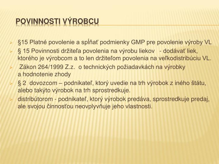 §15 Platné povolenie a spĺňať podmienky GMP pre povolenie výroby VL