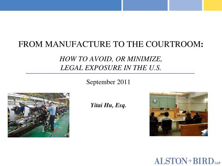 From manufacture to the courtroom how to avoid or minimize legal exposure in the u s