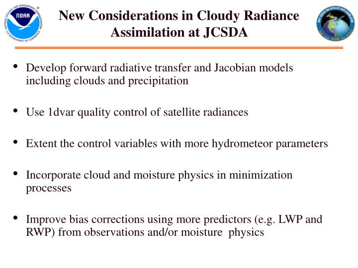 New Considerations in Cloudy Radiance Assimilation at JCSDA