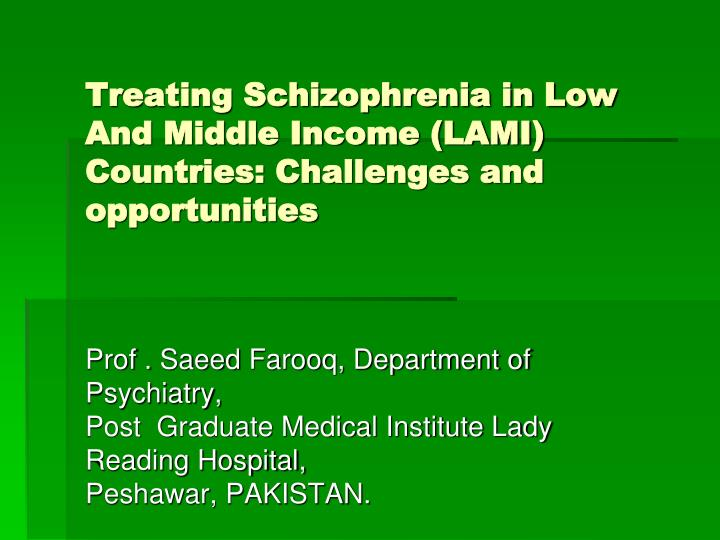 treating schizophrenia in low and middle income lami countries challenges and opportunities n.