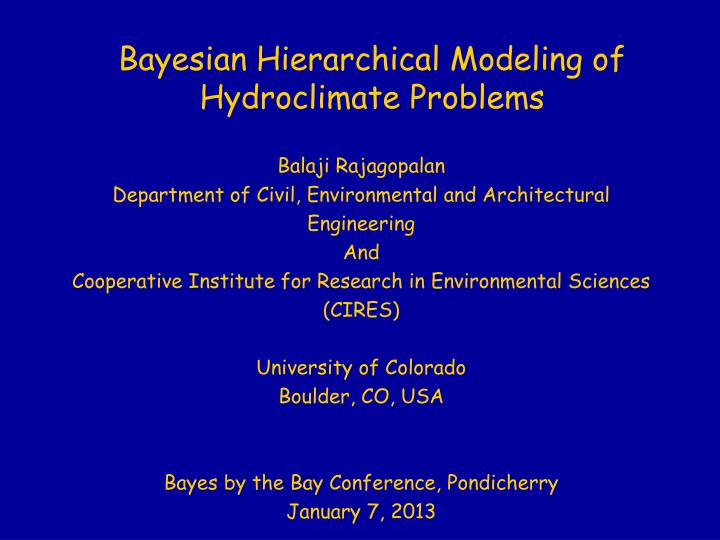 bayesian hierarchical modeling of hydroclimate problems n.