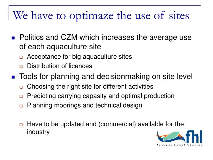 We have to optimaze the use of sites