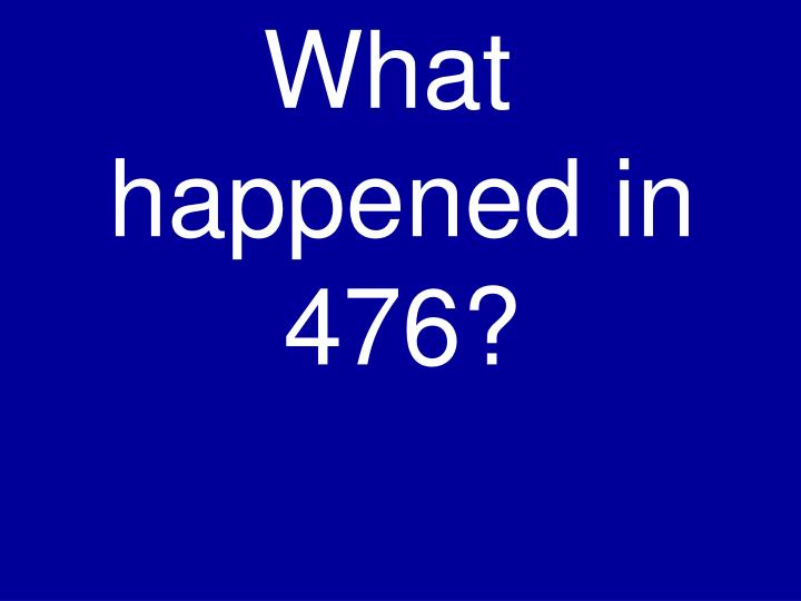 What happened in 476?