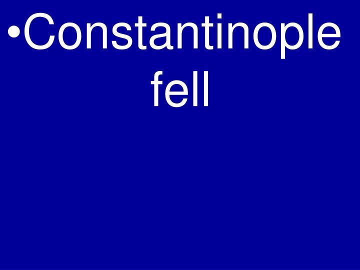 Constantinople fell