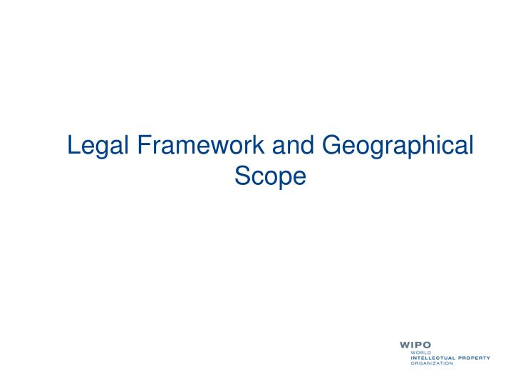 Legal Framework and Geographical Scope