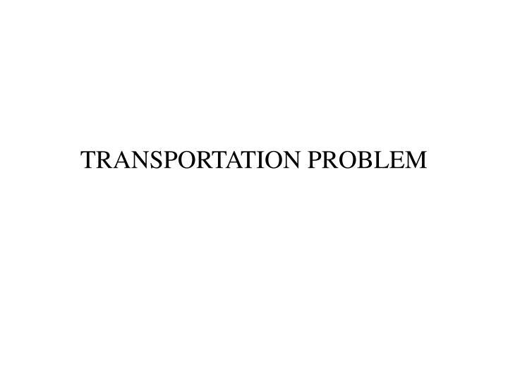 PPT - TRANSPORTATION PROBLEM PowerPoint Presentation - ID