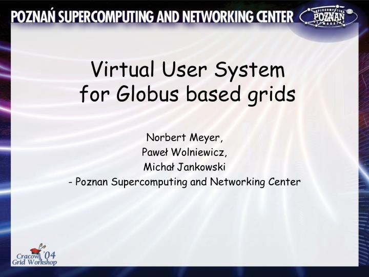 virtual user system for globus based grids n.