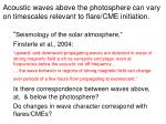 acoustic waves above the photosphere can vary on timescales relevant to flare cme initiation