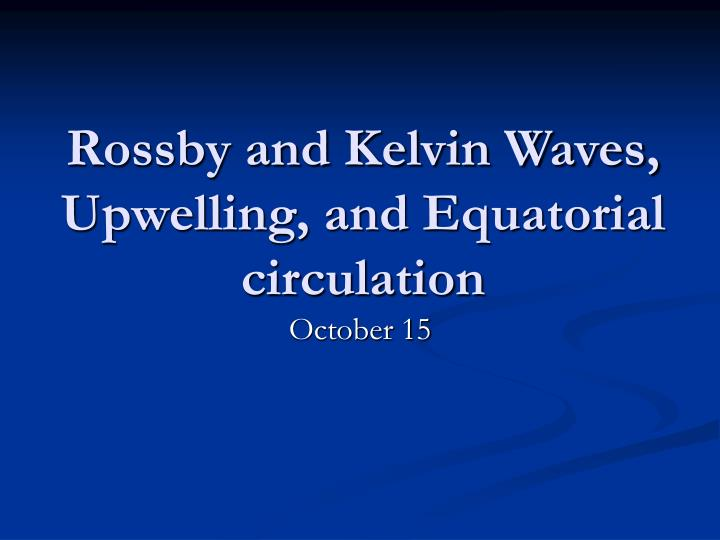 rossby and kelvin waves upwelling and equatorial circulation n.