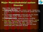 major musculoskeletal system disorder