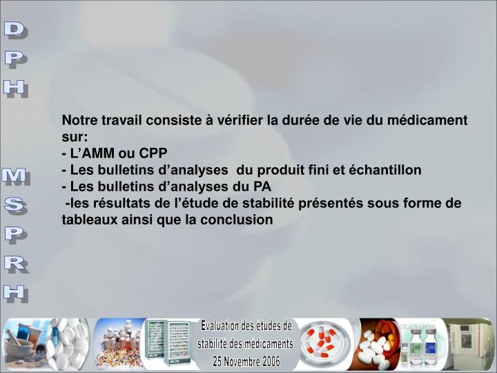 Notre travail consiste à vérifier la durée de vie du médicament sur: