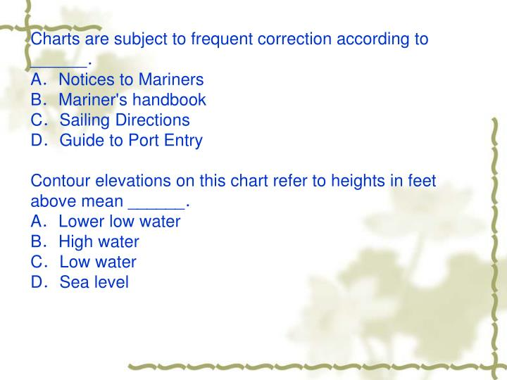 Charts are subject to frequent correction according to ______