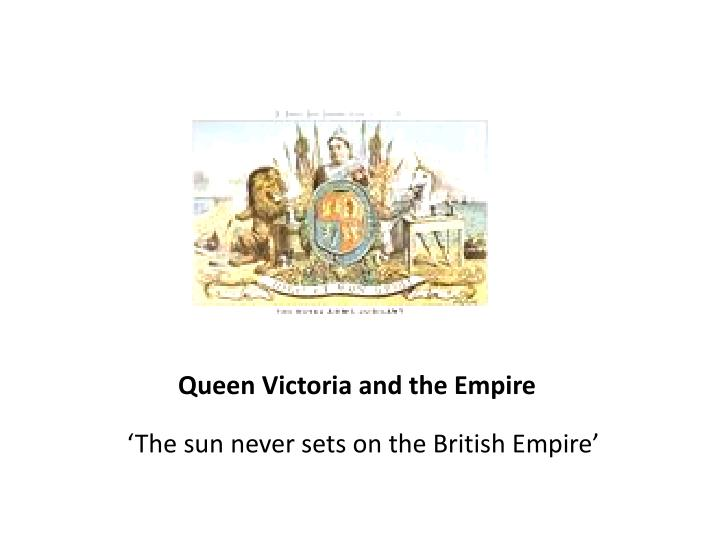 Queen Victoria and the Empire