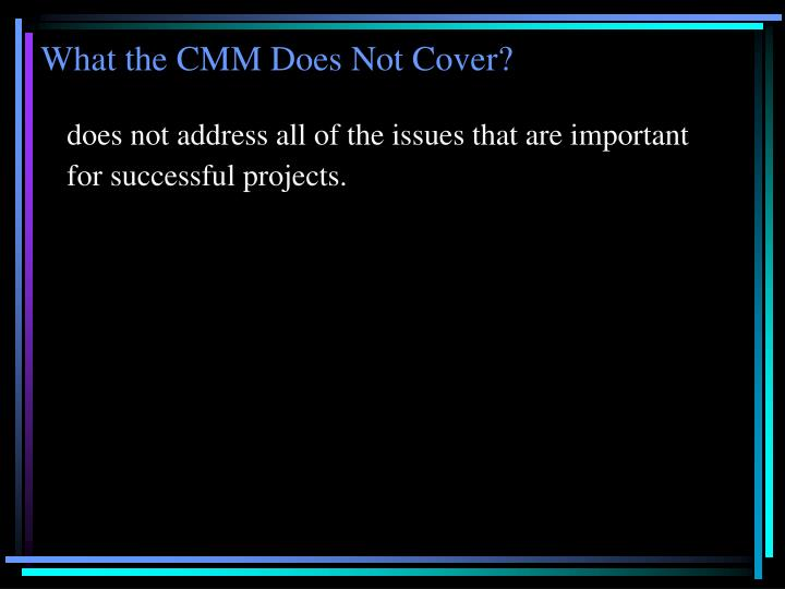 What the CMM Does Not Cover?