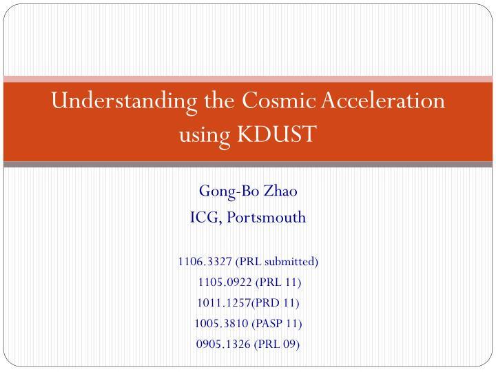 understanding the cosmic acceleration using kdust n.