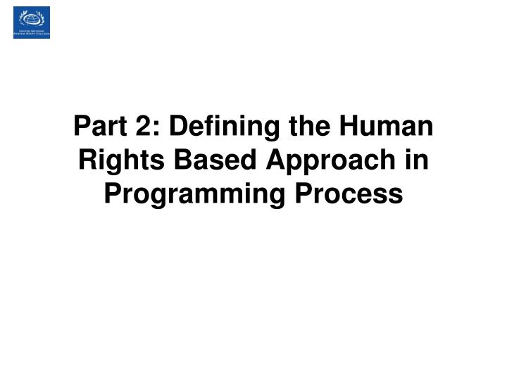 Part 2: Defining the Human Rights Based Approach in Programming Process