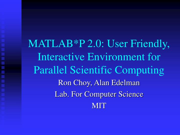 matlab p 2 0 user friendly interactive environment for parallel scientific computing n.