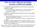 how we work with pre provision income profits and capital