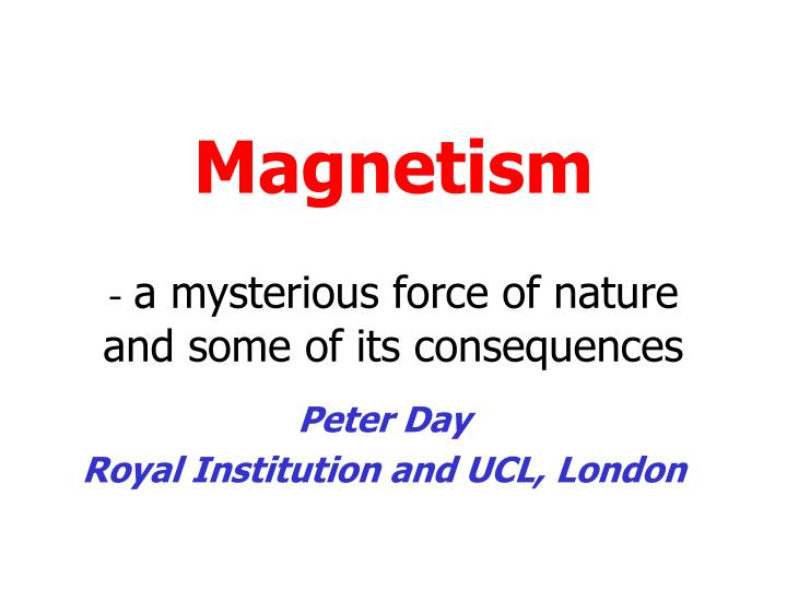 magnetism a mysterious force of nature and some of its consequences