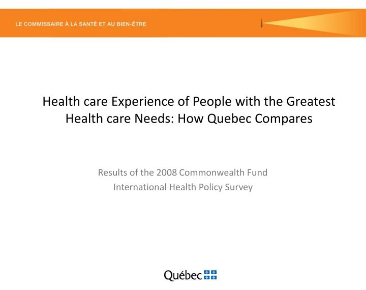 health care experience of people with the greatest health care needs how quebec compares n.