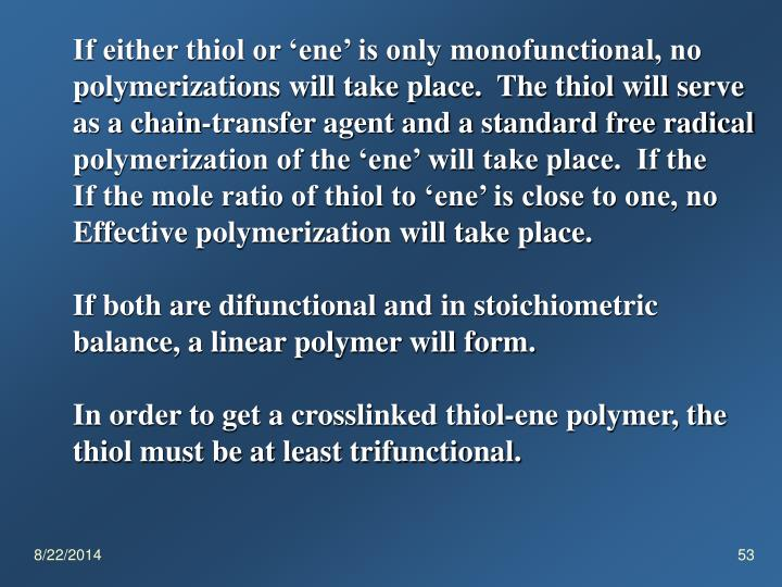 If either thiol or 'ene' is only monofunctional, no