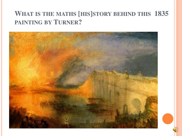 What is the maths [his]story behind this  1835 painting by Turner?