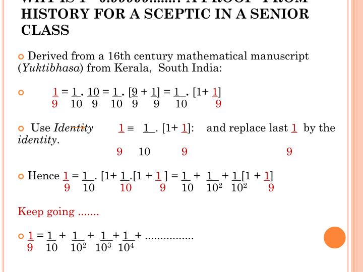 WHY IS 1= 0.99999.......? A PROOF  FROM HISTORY FOR A SCEPTIC IN A SENIOR CLASS