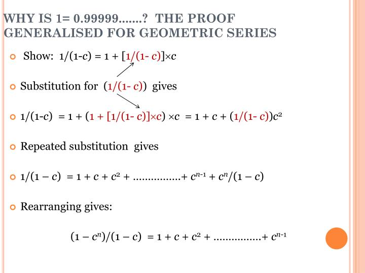 WHY IS 1= 0.99999.......?  THE PROOF GENERALISED FOR GEOMETRIC SERIES