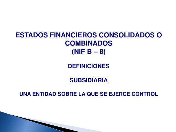 ESTADOS FINANCIEROS CONSOLIDADOS O COMBINADOS