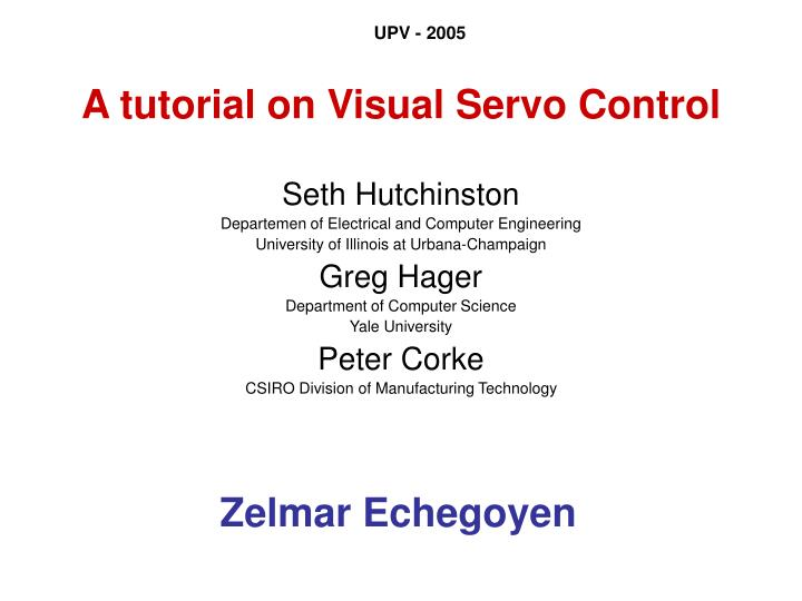 A tutorial on visual servo control