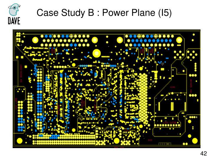 Case Study B : Power Plane (I5)