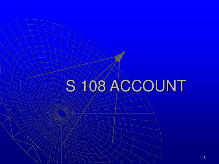 s 108 account n.