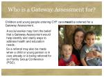 who is a gateway assessment for