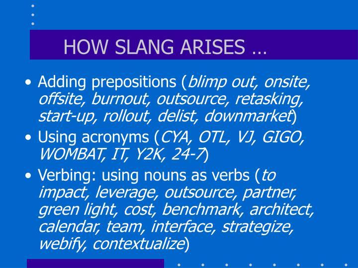 HOW SLANG ARISES …