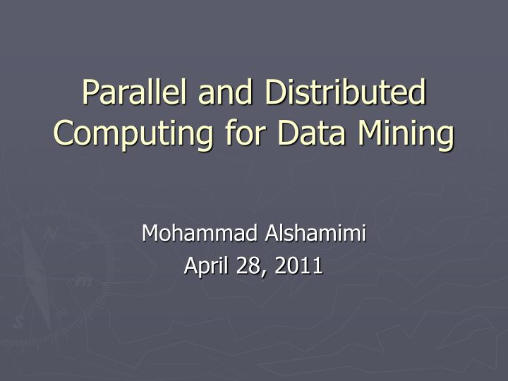 parallel and distributed computing for data mining n.