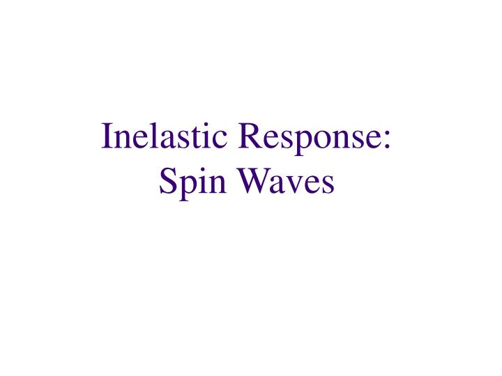 Inelastic Response: Spin Waves