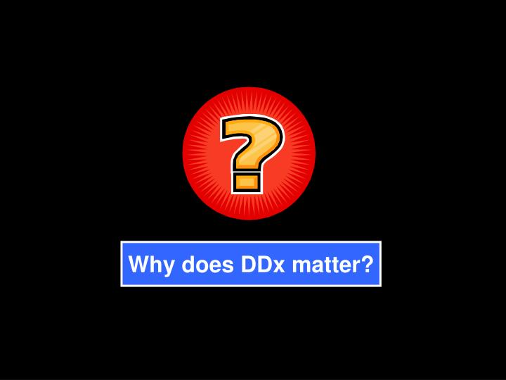 Why does DDx matter?